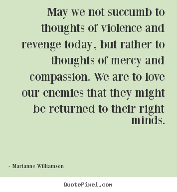 May We Not Succumb To Thoughts Of Violence.. Marianne Williamson Top Love  Quotes