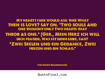 My heart i fain would ask thee what then is love?.. Von Munch Bellinghausen  love quotes