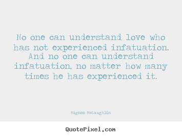 Create your own picture sayings about love - No one can understand love who has not experienced..