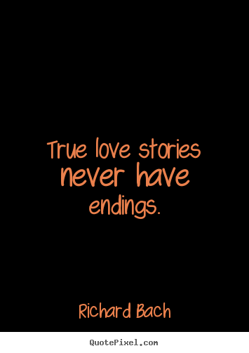 Love quote - True love stories never have endings.