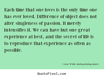 Quote about love - Each time that one loves is the only time..