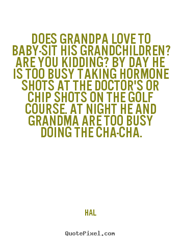 Golf Love Quotes Impressive Hal Poster Sayings  Does Grandpa Love To Babysit His
