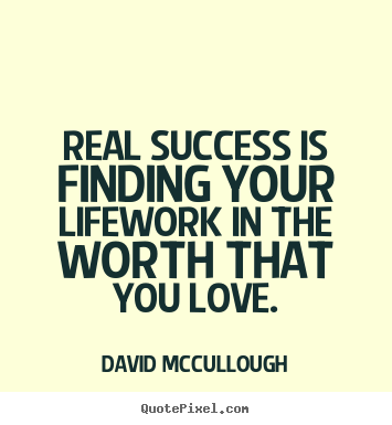 Love quotes - Real success is finding your lifework in the worth that you..