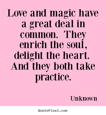 Quotes about love - Love and magic have a great deal in common. they..