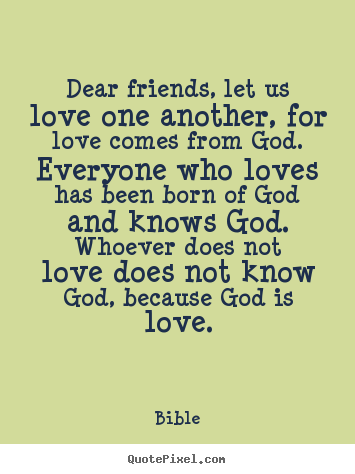 Dear friends let us love one another for love comes from Bible Adorable Love Is Quote From Bible