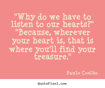 "Paulo Coelho picture quotes - ""why do we have to listen to our hearts?"" ""because,.. - Love quotes"