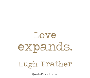 Quote about love - Love expands.