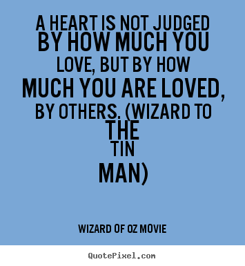 Good Wizard Of Oz Movie Picture Quotes   A Heart Is Not Judged By How Much You