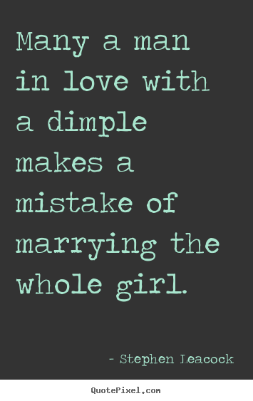 Create picture quotes about love - Many a man in love with a dimple makes a mistake of marrying the..