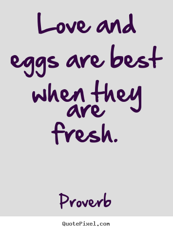 Love quotes - Love and eggs are best when they are fresh.