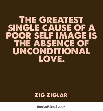 Poor Life Quotes Amusing The Greatest Single Cause Of A Poor Self Image.zig Ziglar Famous