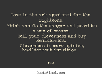 Create custom photo quotes about love - Love is the ark appointed for the righteous, which annuls..