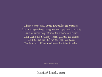 Samuel Taylor Coleridge photo quotes - Alas! they had been friends in youth; but whispering tongues.. - Love quotes