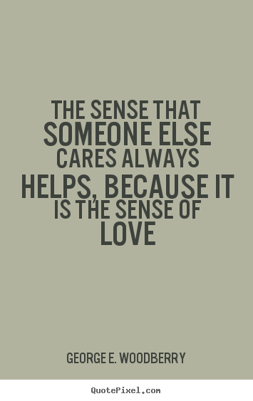 Love quote - The sense that someone else cares always helps,..