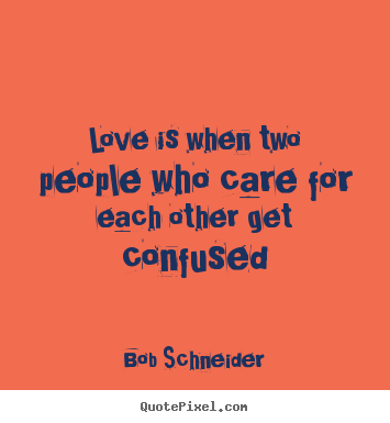 How to design image quote about love - Love is when two people who care for each other get confused