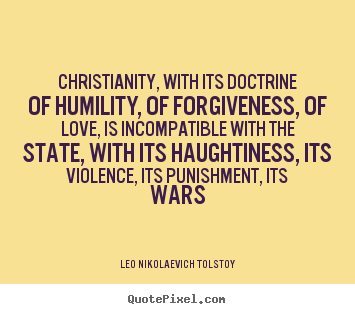 Leo Nikolaevich Tolstoy picture quotes - Christianity, with its doctrine of humility, of forgiveness, of love,.. - Love quotes