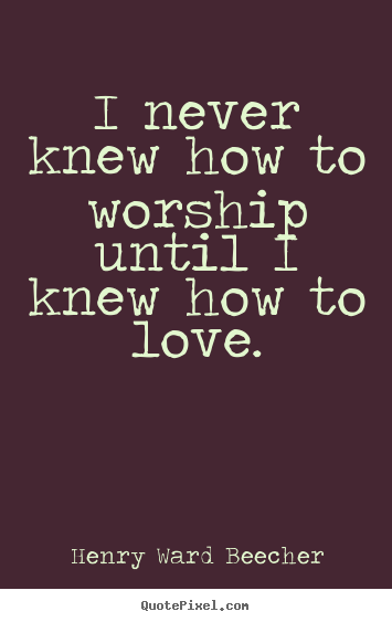 Worship Quotes Enchanting Quotes About Love  I Never Knew How To Worship Until I Knew How