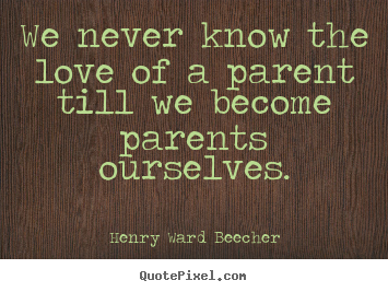 Customize photo quote about love - We never know the love of a parent till..