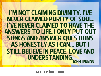 Make personalized picture quote about love - I'm not claiming divinity. i've never claimed..