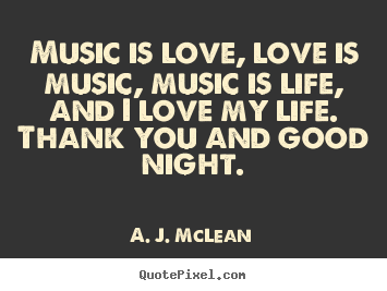 A. J. McLean image quotes - Music is love, love is music, music is life, and i love my life. thank.. - Love quote
