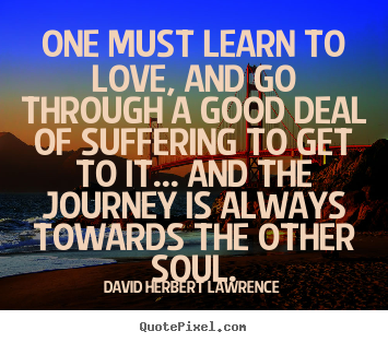 One must learn to love, and go through a good deal of.. David Herbert Lawrence top love quotes