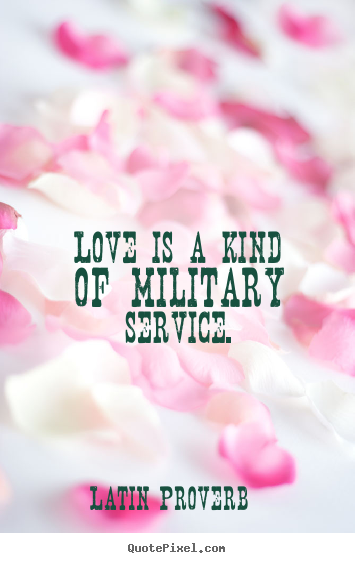 Friendship Sayings In Latin : Love is a kind of military service latin proverb top