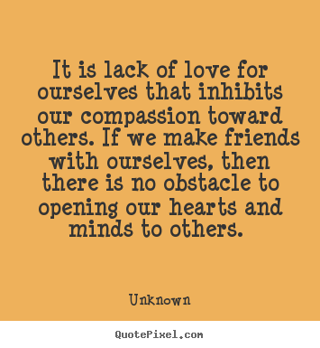 Quotes about love - It is lack of love for ourselves that inhibits..
