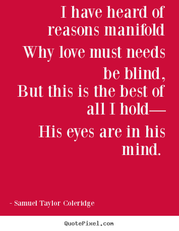 How to design picture quote about love - I have heard of reasons manifold why love must needs be blind,..
