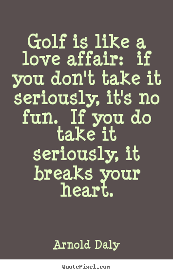 Make Custom Picture Quotes About Love Golf Is Like A Love Affair Delectable Golf Love Quotes