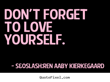 Quotes about love - Don't forget to love yourself.