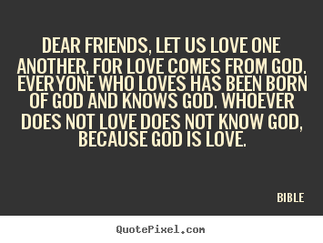 Bible Picture Quote Dear Friends Let Us Love One Another For Love Comes