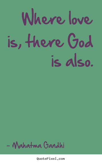Make picture quotes about love - Where love is, there god is also.