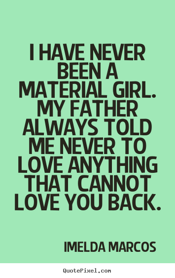 Quote About Love I Have Never Been A Material Girl My