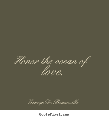 Honor The Ocean Of Love. George De Benneville Love Quote