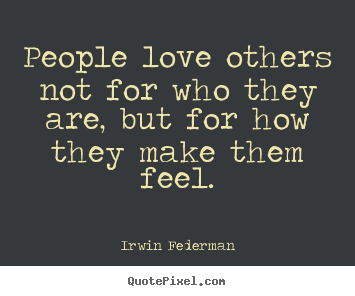 Irwin Federman picture quotes - People love others not for who they are, but.. - Love quotes