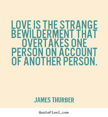 James Thurber picture quotes - Love is the strange bewilderment that overtakes one person.. - Love quotes