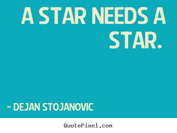 Quote about love - A star needs a star.