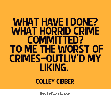 Love quotes - What have i done? what horrid crime committed? to me..
