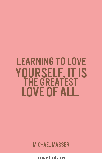 Learning To Love Yourself Quotes Prepossessing Love Quotes  Learning To Love Yourself It Is The Greatest Love