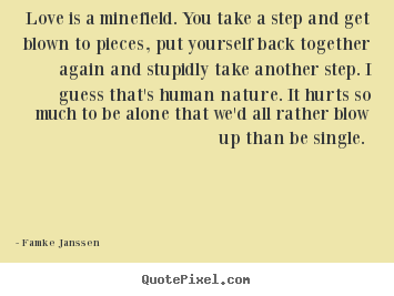 Diy picture quotes about love - Love is a minefield. you take a step and get blown to pieces, put yourself..