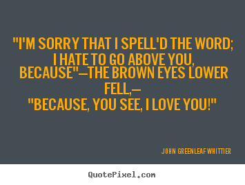 because you see i love you john greenleaf whittier more love quotes ...