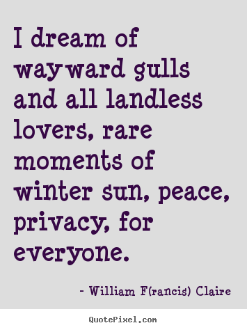 How to make picture quotes about love - I dream of wayward gulls and all landless..