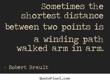 Love quotes - Sometimes the shortest distance between two points is a winding..