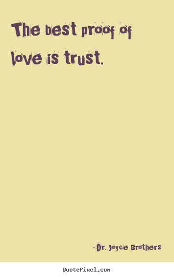Quotes On Love And Trust Beauteous Love Quotes  The Best Proof Of Love Is Trust.