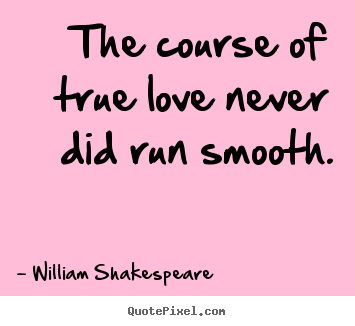Shakespeare Love Quotes Interesting The Course Of True Love Never Did Run Smoothwilliam Shakespeare