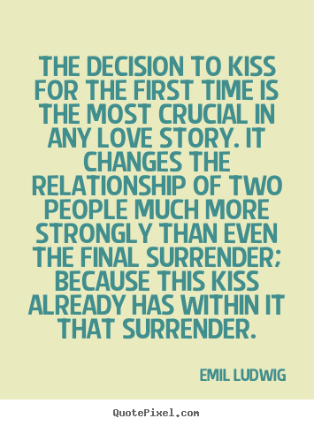 Love quotes - The decision to kiss for the first time is the most crucial in any love..