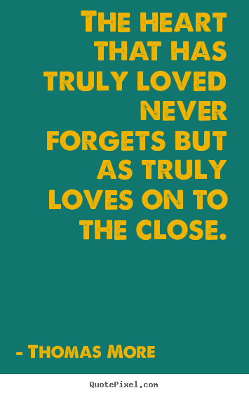 Love quotes - The heart that has truly loved never forgets but as truly..