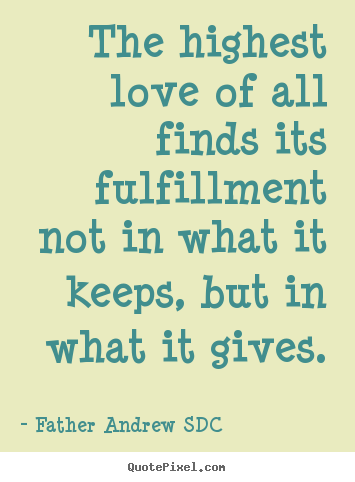 Fulfillment Quotes Entrancing Love Quote  The Highest Love Of All Finds Its Fulfillment Not In