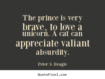 How to design picture quote about love - The prince is very brave, to love a unicorn. a..