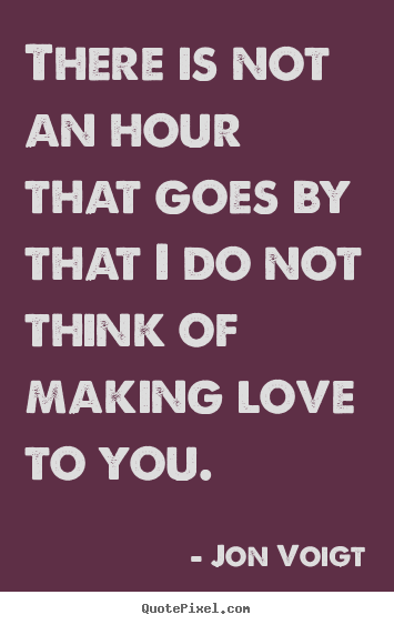 Design Your Own Picture Quotes About Love   There Is Not An Hour That Goes  By